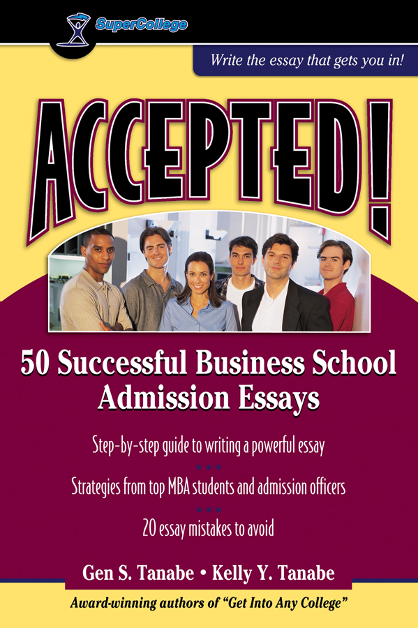 50 accepted admission business essay school successful In the same spirit of training, we present 57 successful admission essays so you, too (yes, the title of this page promises 50 essays, but being overachievers, we decided to give you more) analyze each and understand why it is interesting and memorable and ultimately helped the writer get accepted.